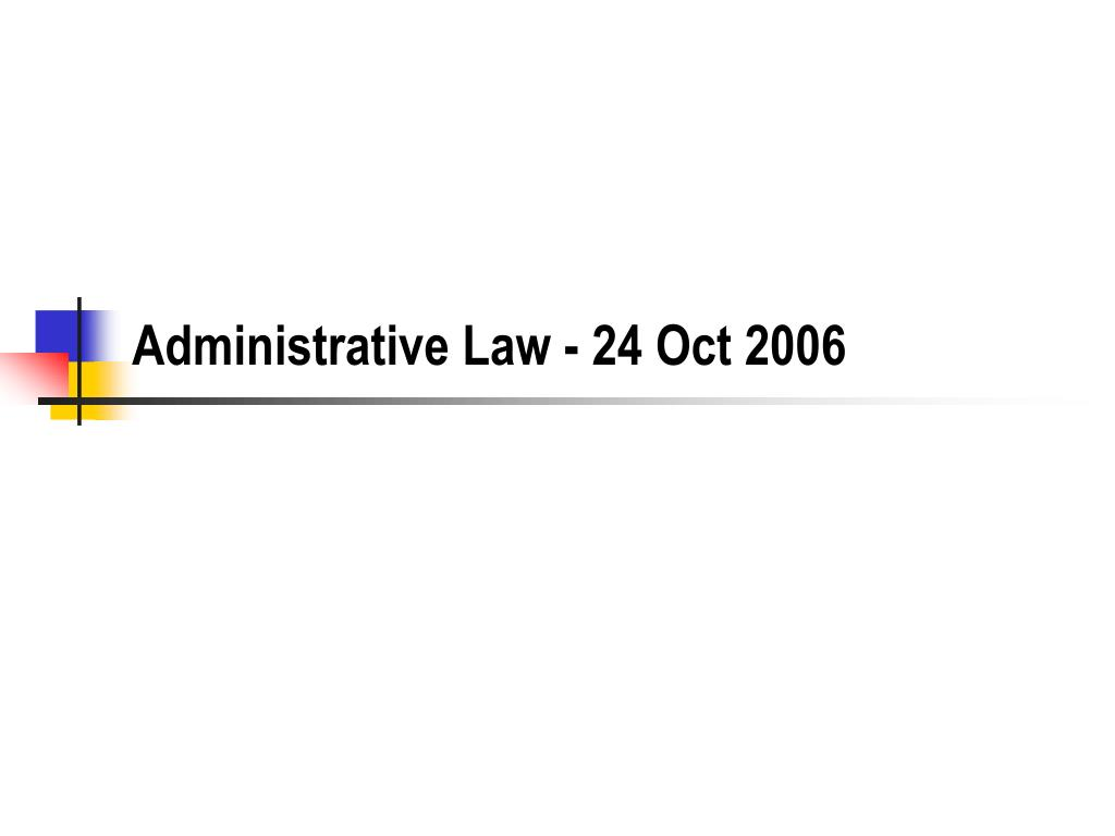 Administrative Law - 24 Oct 2006