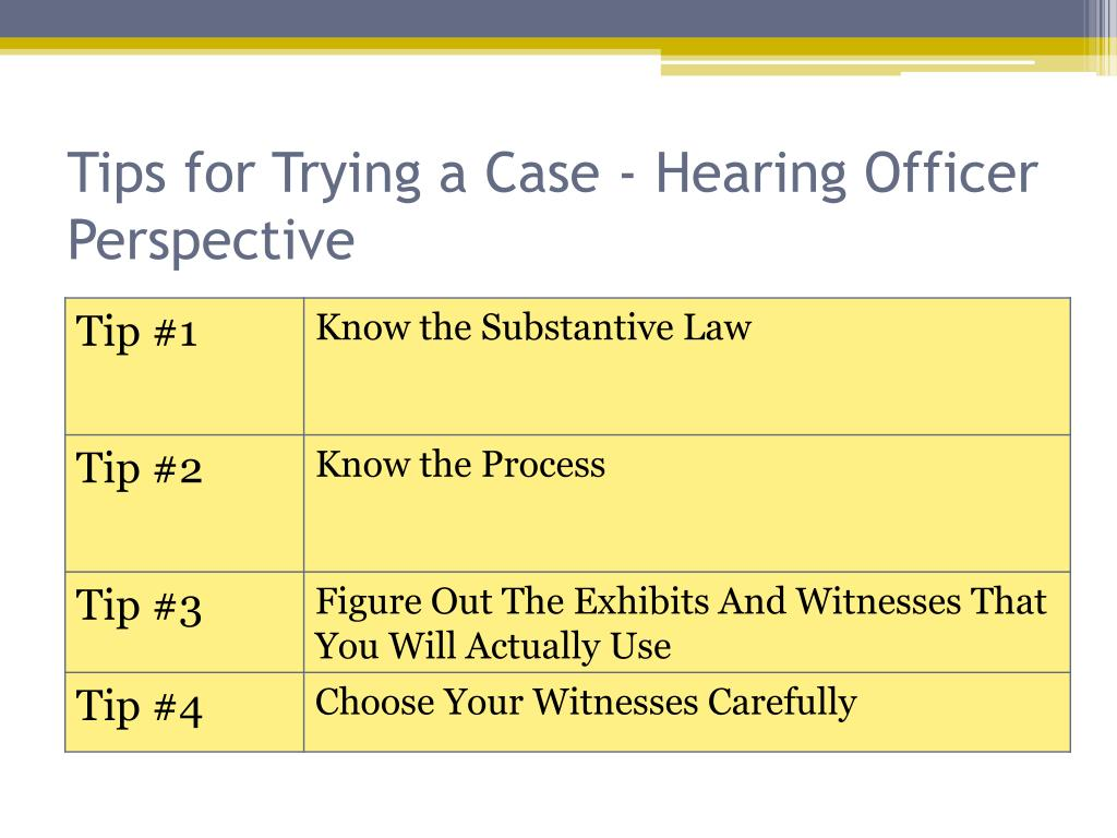 Tips for Trying a Case - Hearing Officer Perspective
