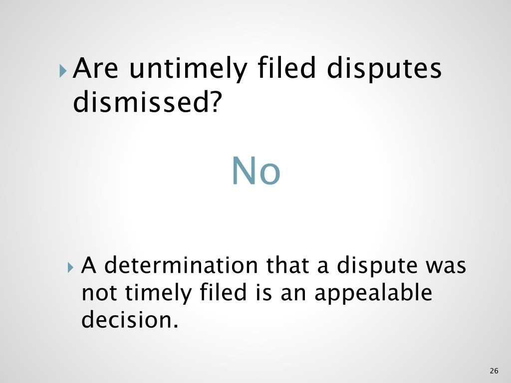 Are untimely filed disputes dismissed?