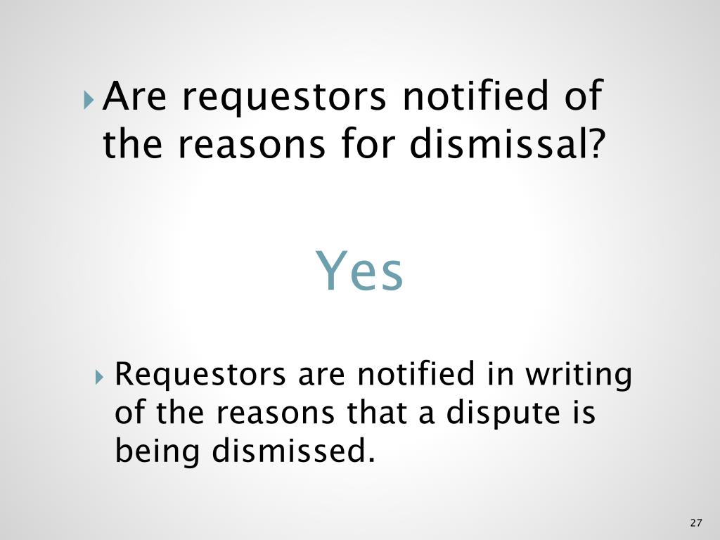 Are requestors notified of the reasons for dismissal?