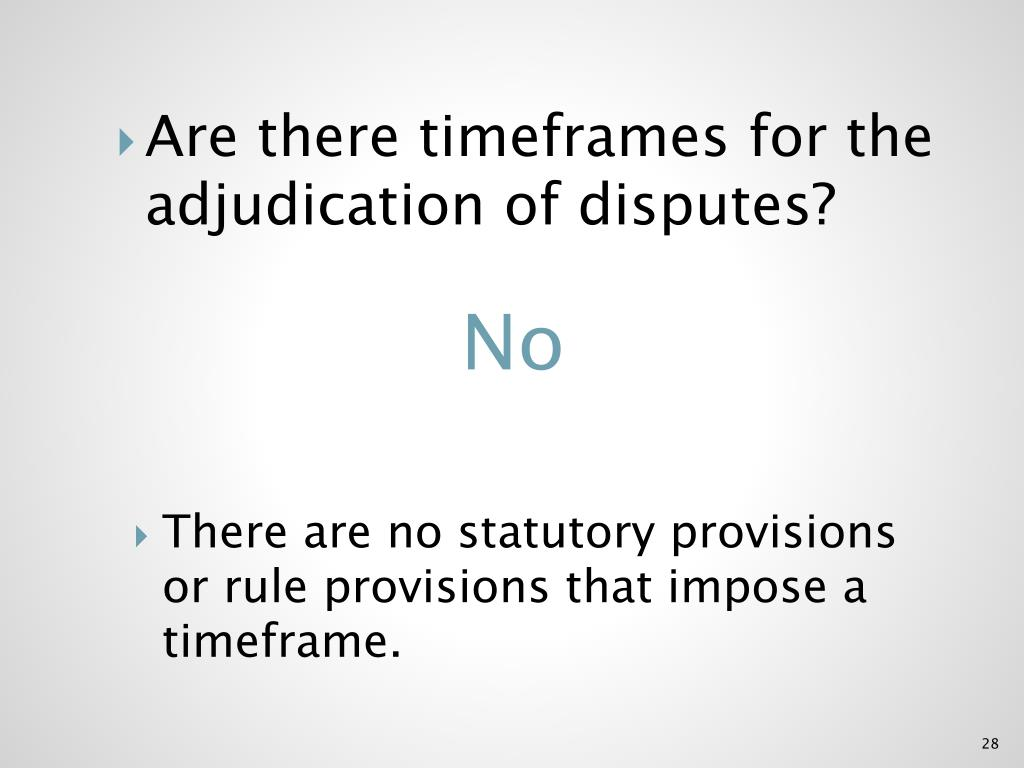 Are there timeframes for the adjudication of disputes?
