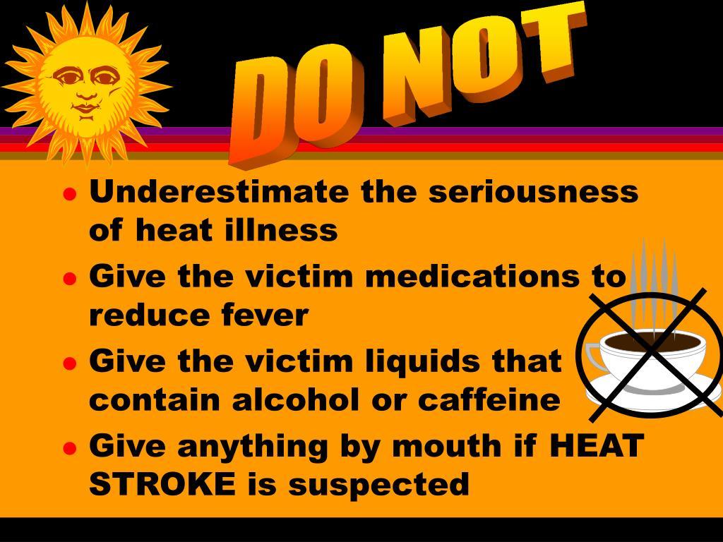 Underestimate the seriousness of heat illness