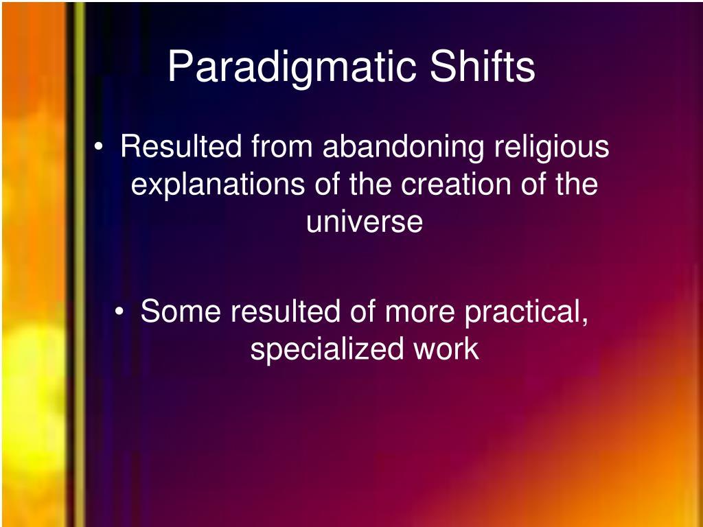 Paradigmatic Shifts
