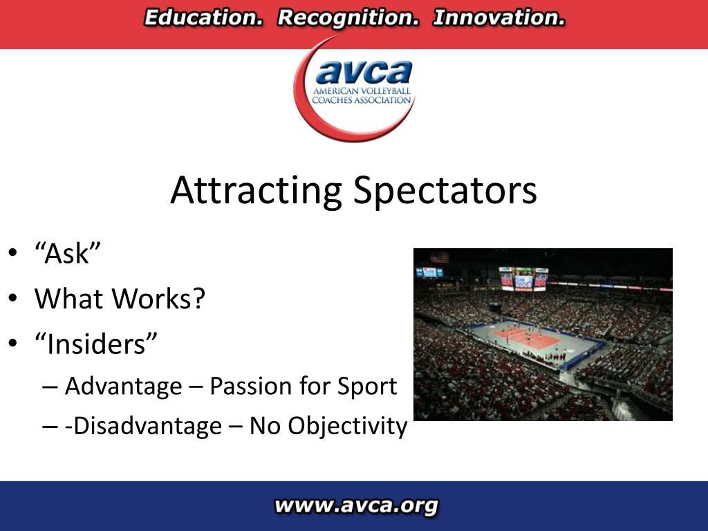 Attracting Spectators