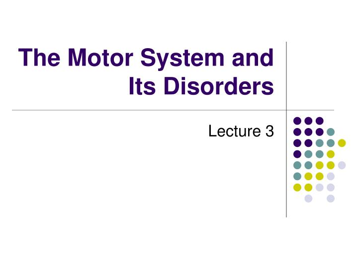 The motor system and its disorders l.jpg