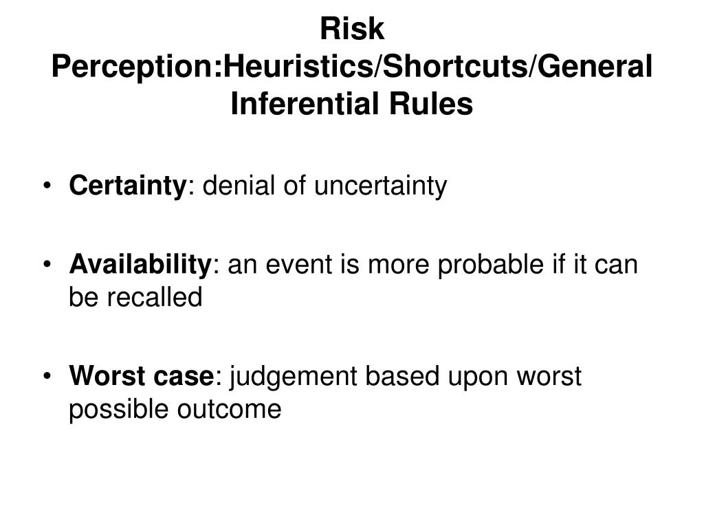 Risk Perception:Heuristics/Shortcuts/General Inferential Rules