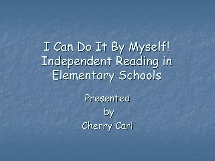I can do it by myself independent reading in elementary schools l.jpg