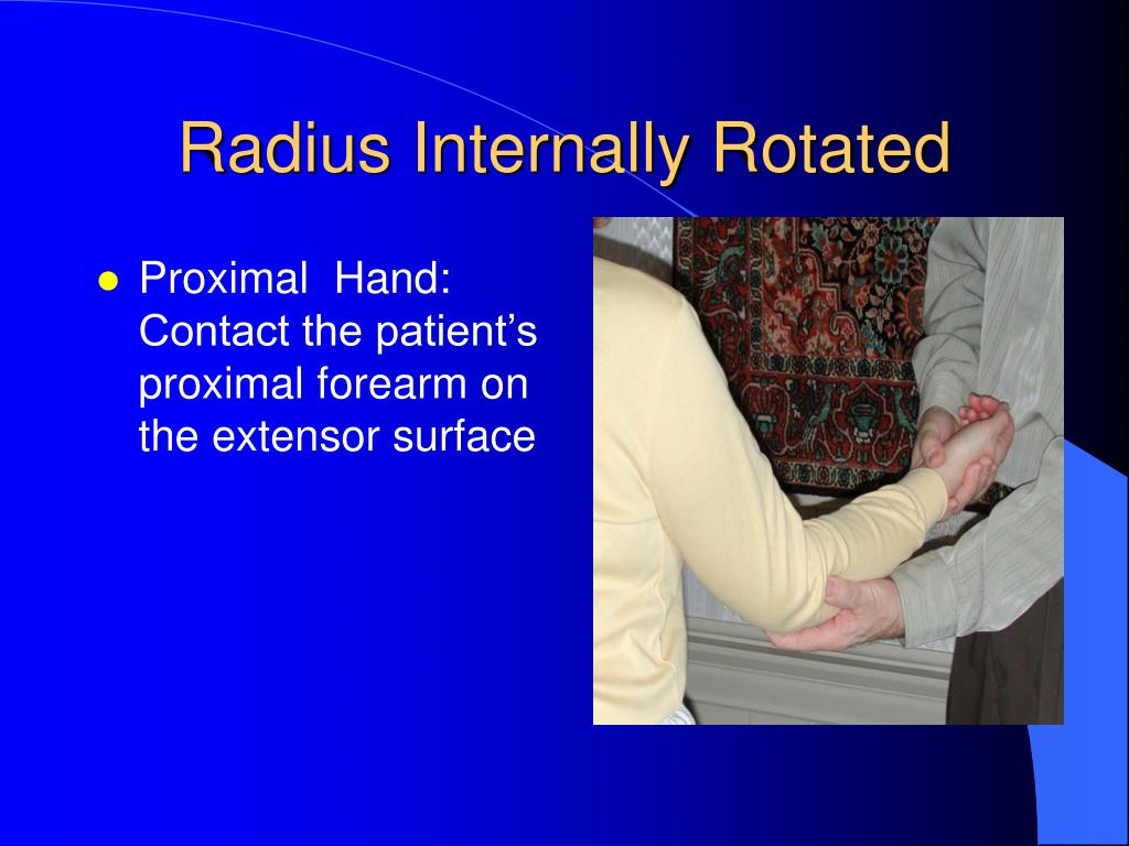 Proximal  Hand: Contact the patient's proximal forearm on the extensor surface