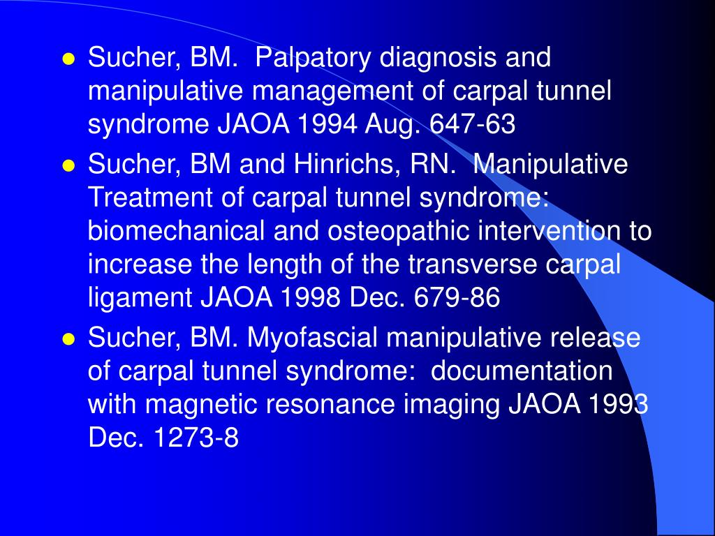Sucher, BM.  Palpatory diagnosis and manipulative management of carpal tunnel syndrome JAOA 1994 Aug. 647-63