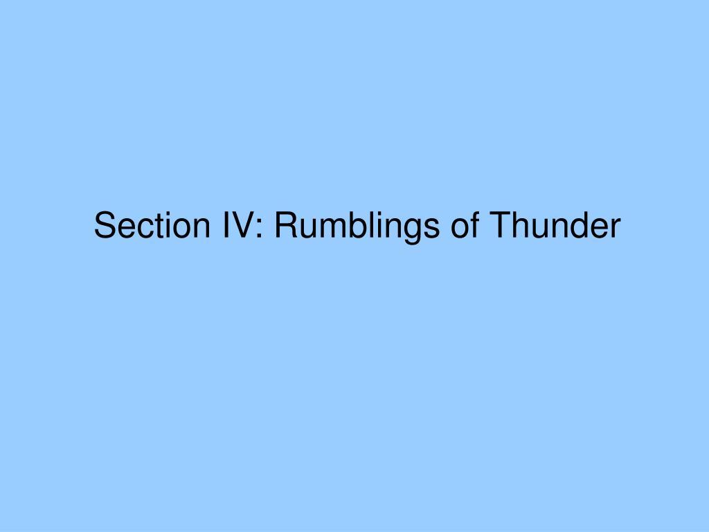 Section IV: Rumblings of Thunder