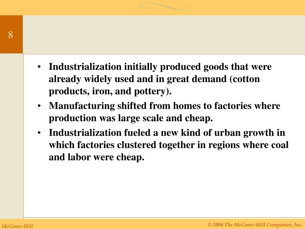 Industrialization initially produced goods that were already widely used and in great demand (cotton products, iron, and pottery).