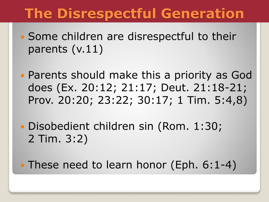 Some children are disrespectful to their parents (v.11)