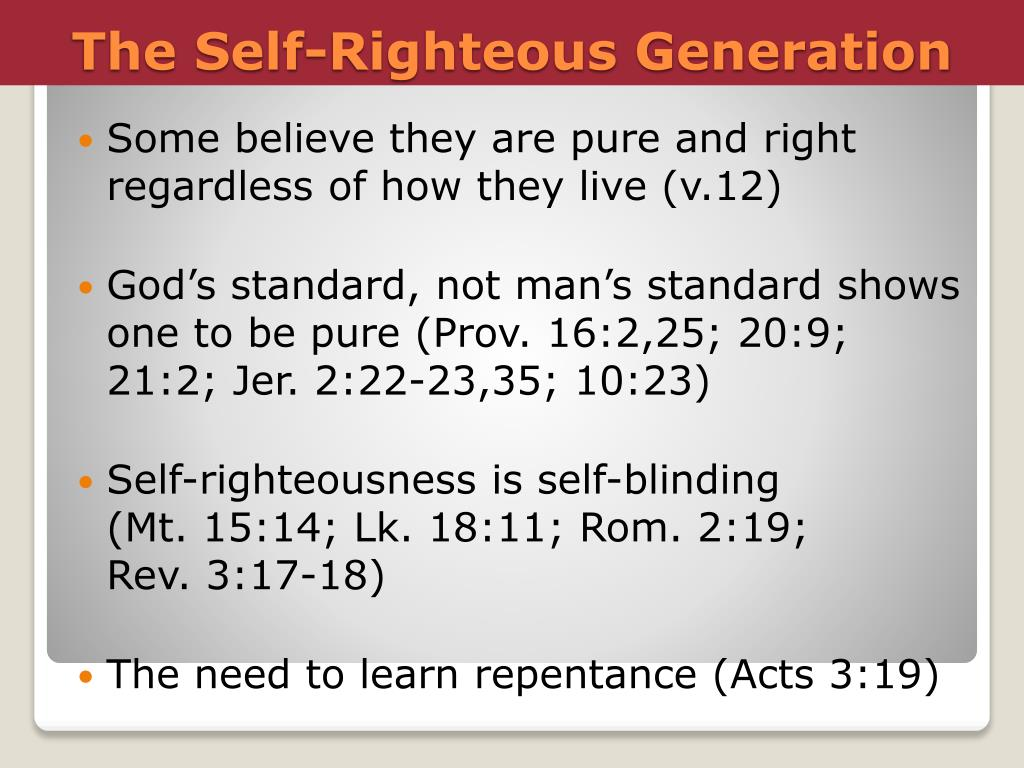 Some believe they are pure and right regardless of how they live (v.12)