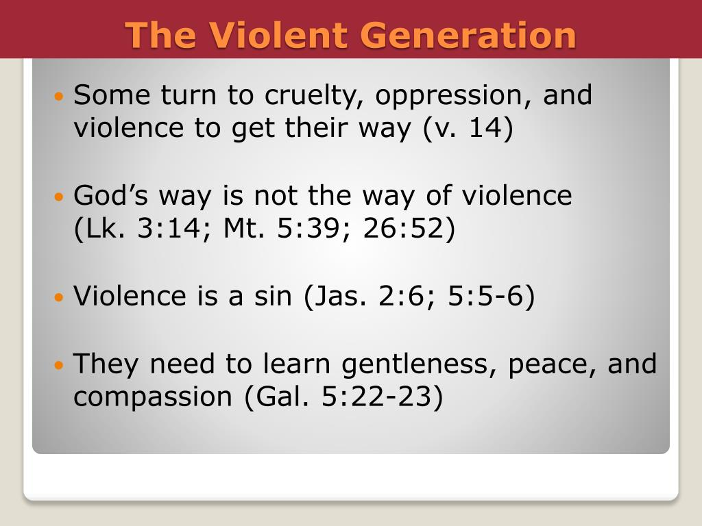 Some turn to cruelty, oppression, and violence to get their way (v. 14)