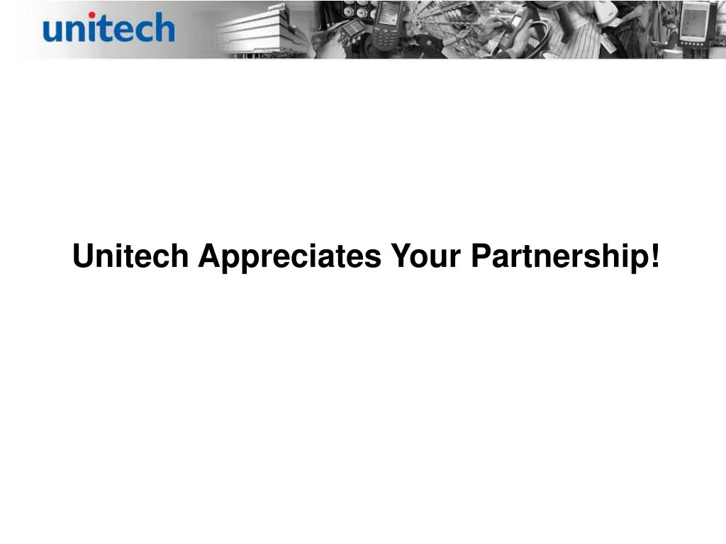 Unitech Appreciates Your Partnership!