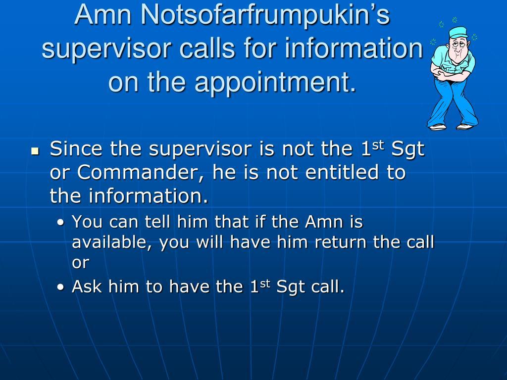 Amn Notsofarfrumpukin's supervisor calls for information on the appointment.