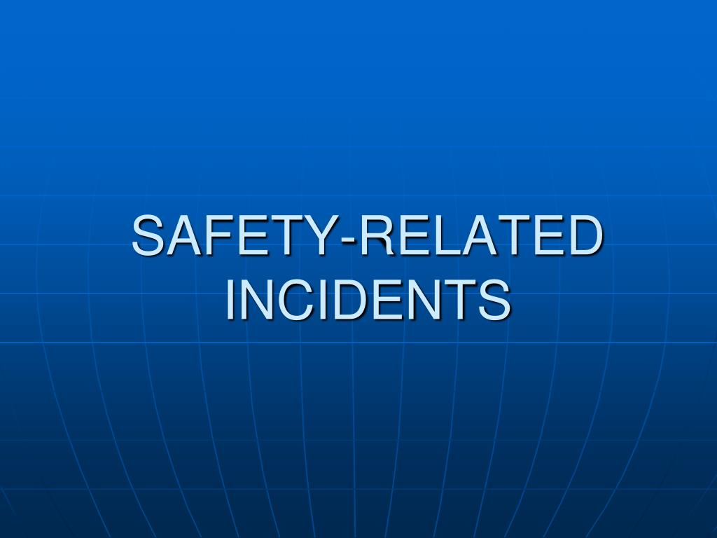 SAFETY-RELATED INCIDENTS