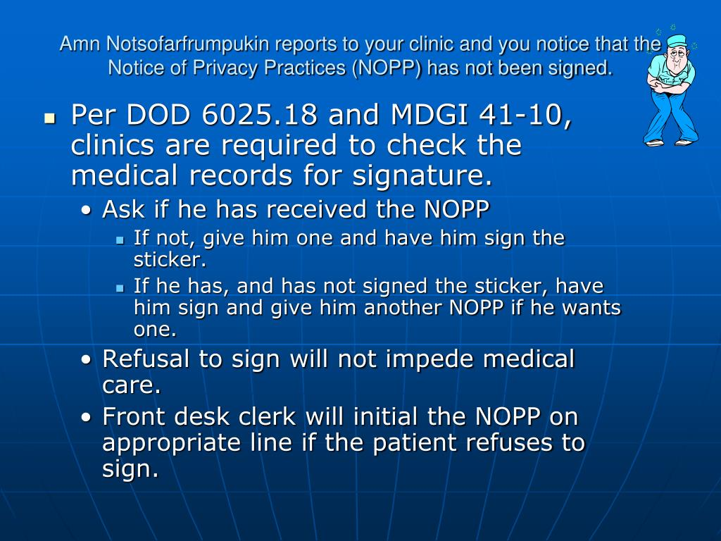 Amn Notsofarfrumpukin reports to your clinic and you notice that the Notice of Privacy Practices (NOPP) has not been signed.