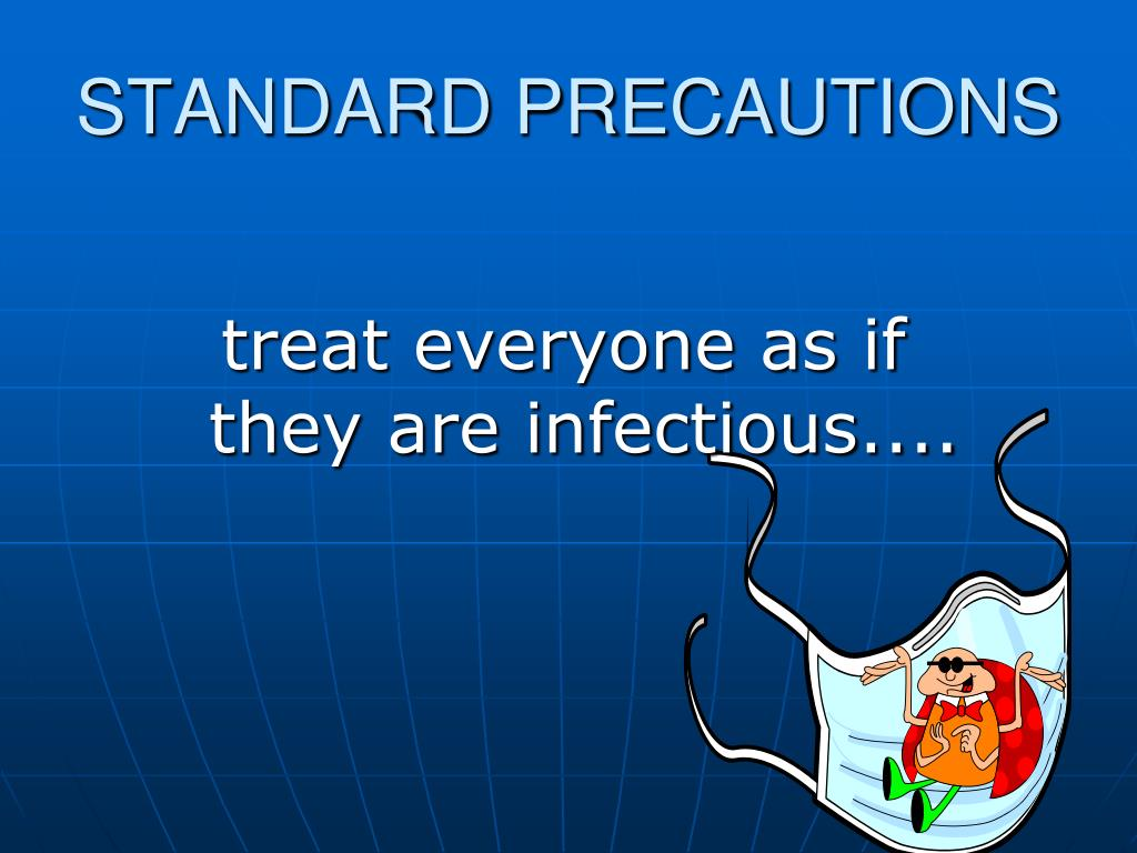 treat everyone as if they are infectious....
