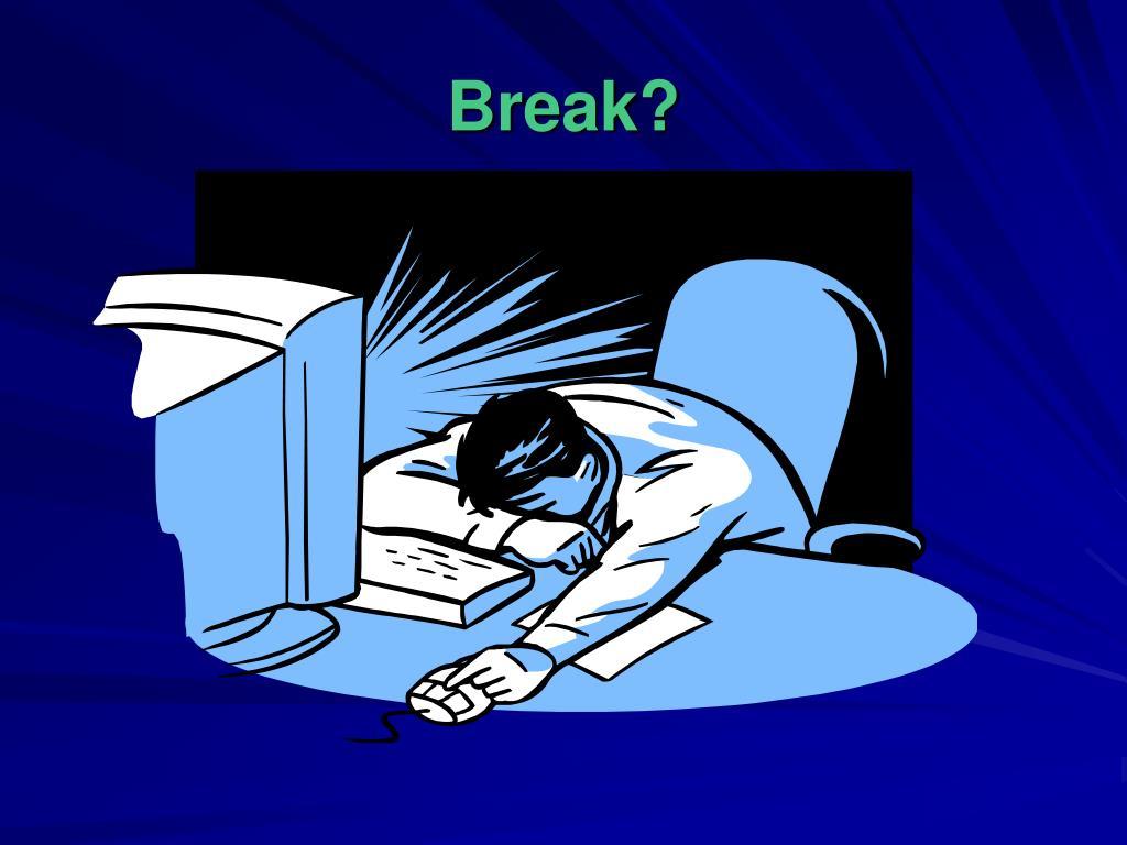 Break?