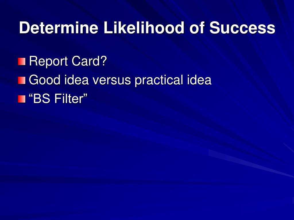 Determine Likelihood of Success