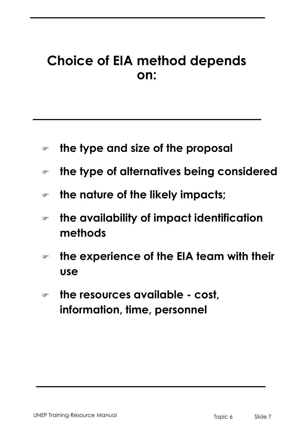 Choice of EIA method depends on: