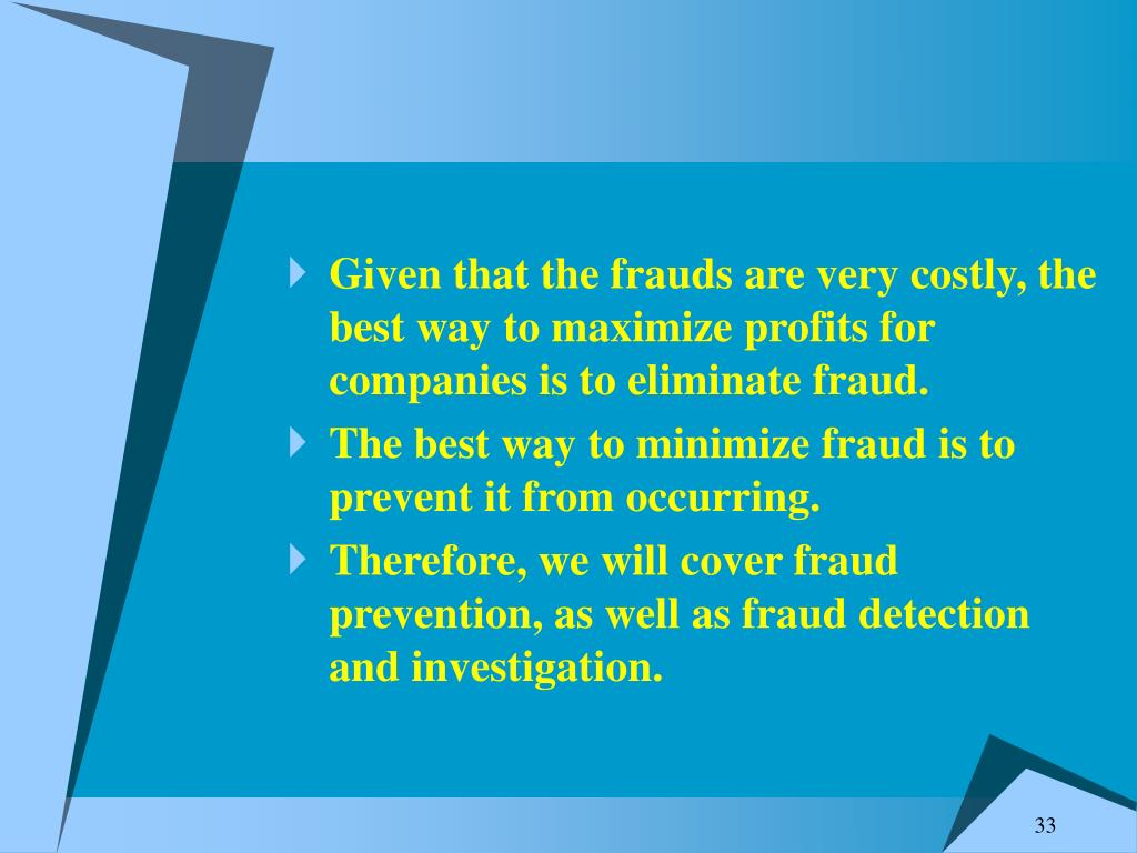 Given that the frauds are very costly, the best way to maximize profits for companies is to eliminate fraud.