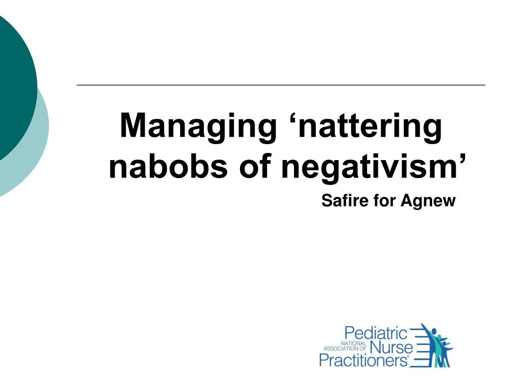 Managing 'nattering nabobs of negativism'
