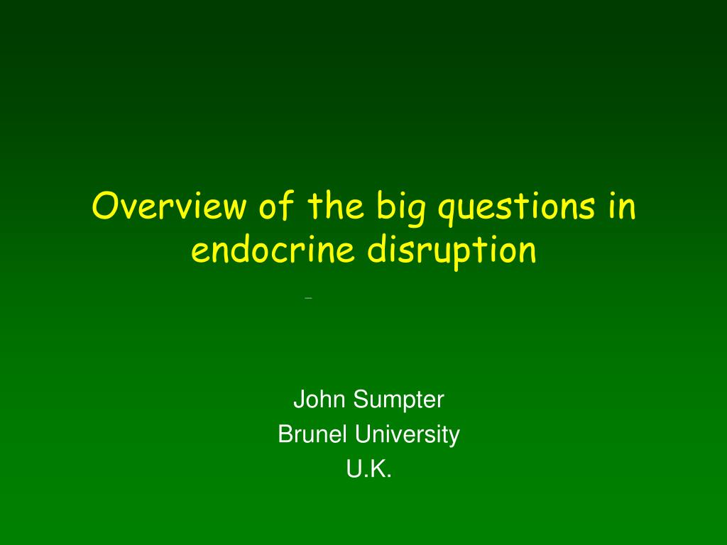 Overview of the big questions in endocrine disruption