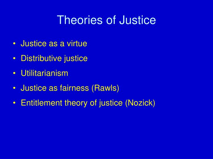 theories of justice Theories of justice try to devlop raitonal arugemnt why we should adopt particular  moral viewpoint, and why this viewpoint should be embedded within law.