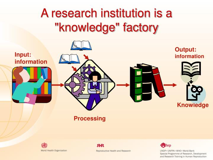 """A research institution is a """"knowledge"""" factory"""
