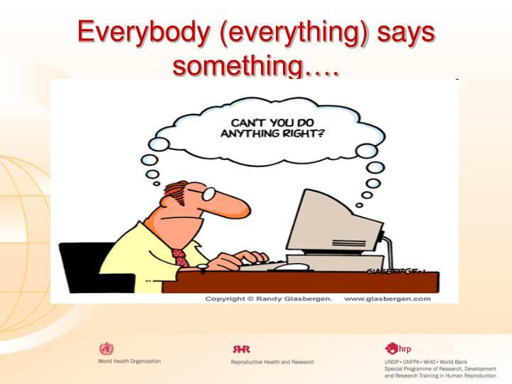 Everybody (everything) says something….