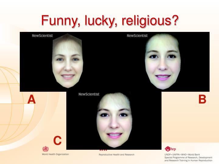 Funny, lucky, religious?