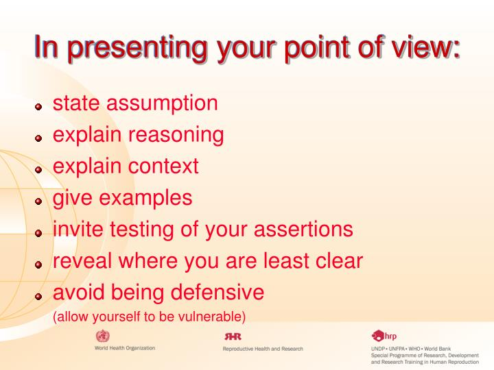 In presenting your point of view: