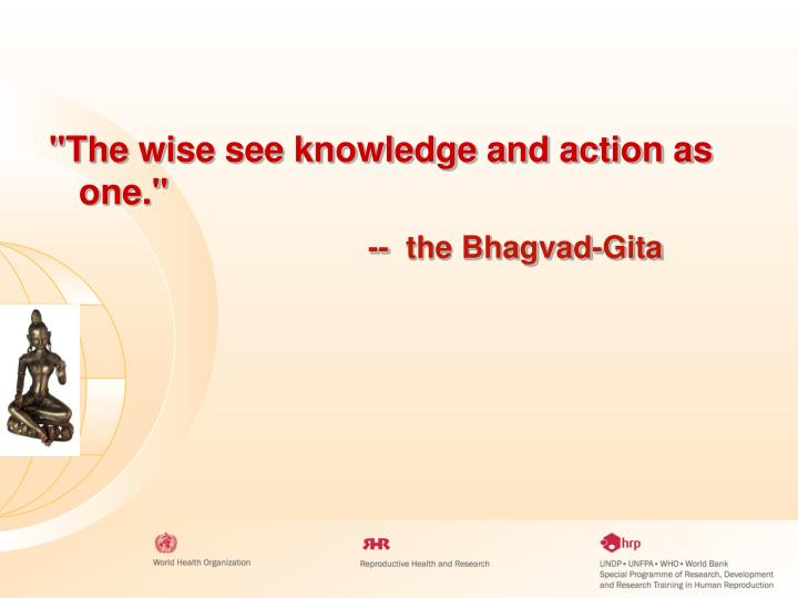 """""""The wise see knowledge and action as one."""""""