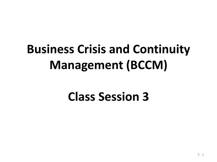 Business crisis and continuity management bccm class session 3