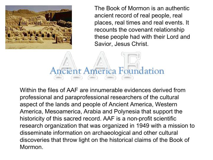 The Book of Mormon is an authentic ancient record of real people, real places, real times and real e...