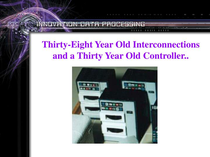 Thirty-Eight Year Old Interconnections and a Thirty Year Old Controller..