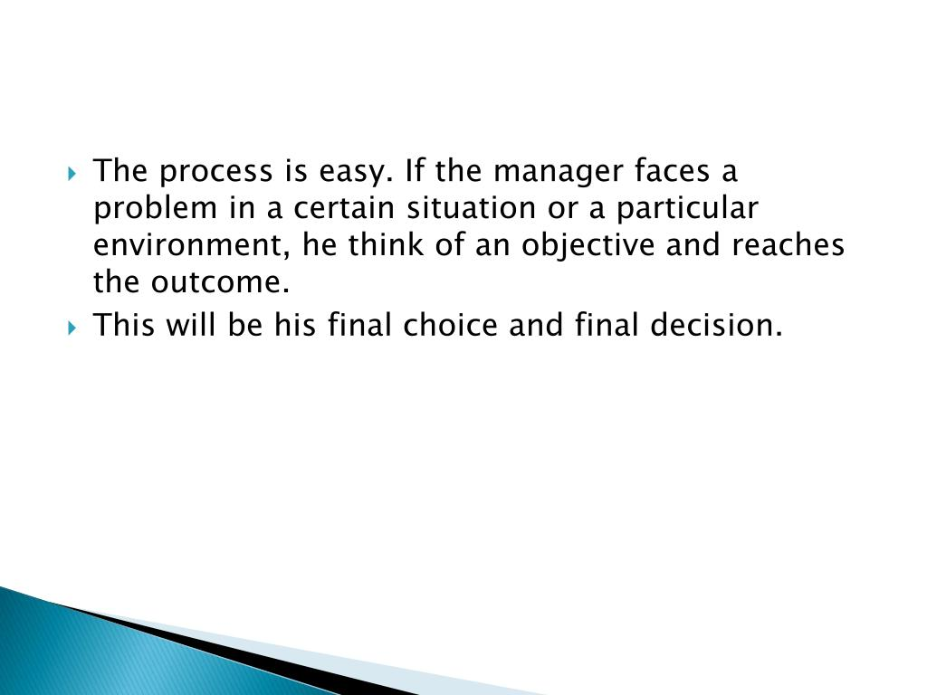 The process is easy. If the manager faces a problem in a certain situation or a particular environment, he think of an objective and reaches the outcome.