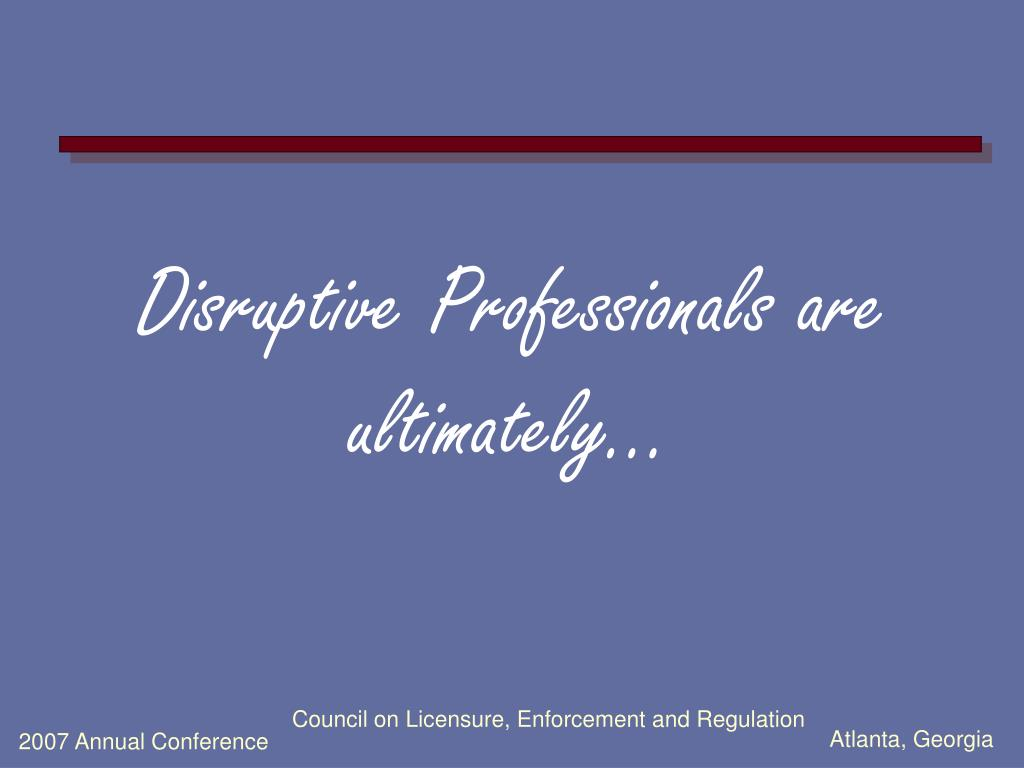 Disruptive Professionals are ultimately...