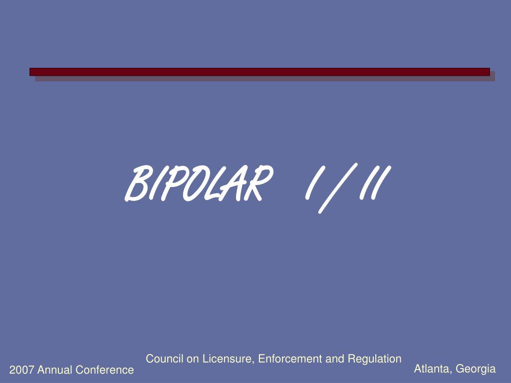 BIPOLAR   I / II