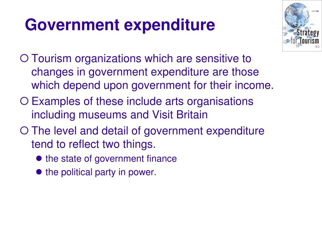 Tourism organizations which are sensitive to changes in government expenditure are those which depend upon government for their income.