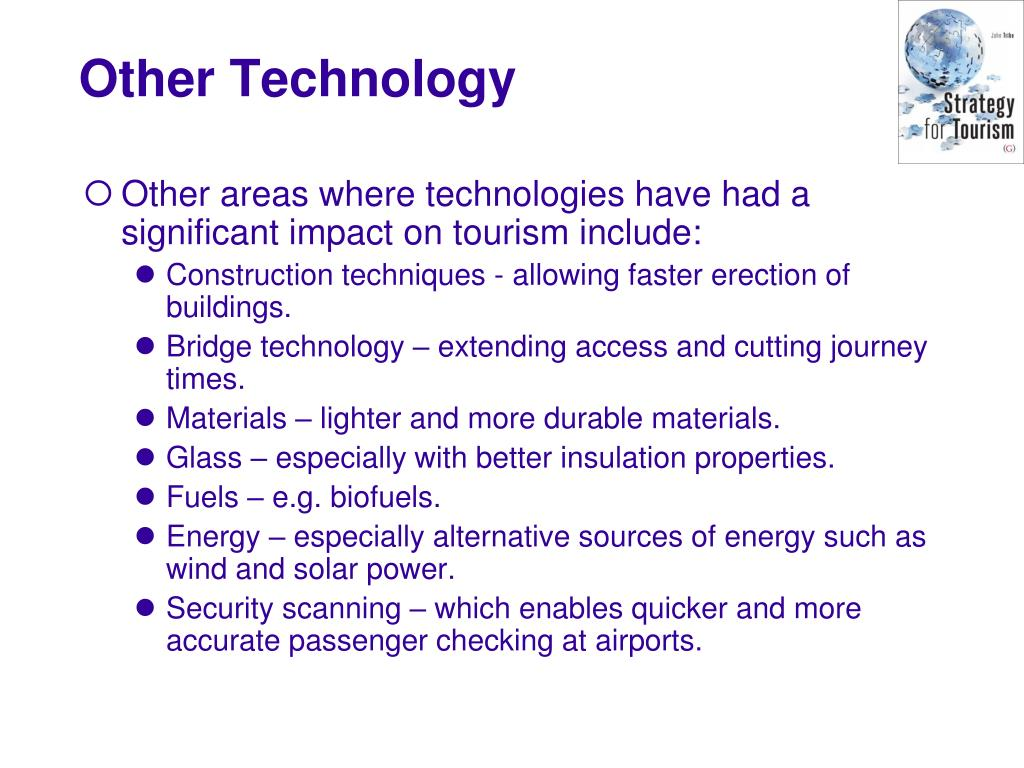 Other areas where technologies have had a significant impact on tourism include: