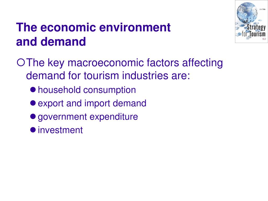 The key macroeconomic factors affecting demand for tourism industries are: