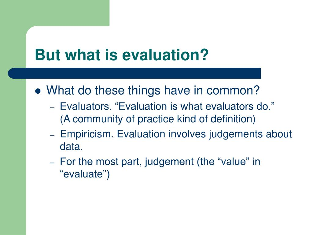But what is evaluation?