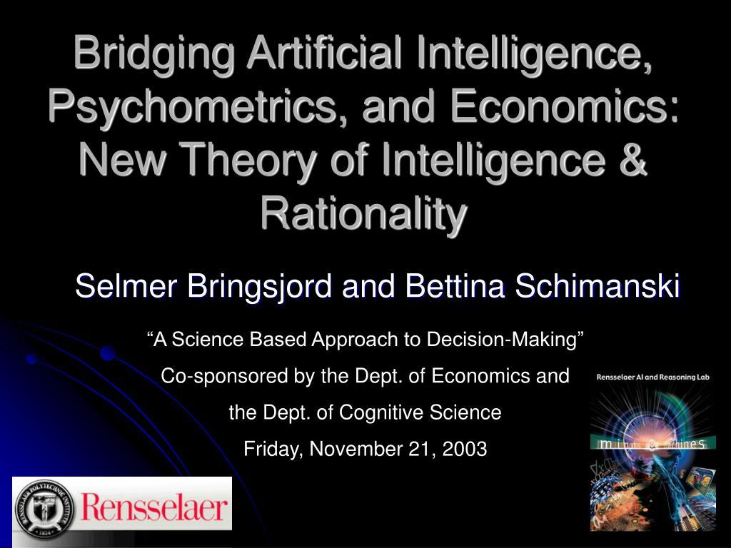 Bridging Artificial Intelligence, Psychometrics, and Economics: New Theory of Intelligence & Rationality