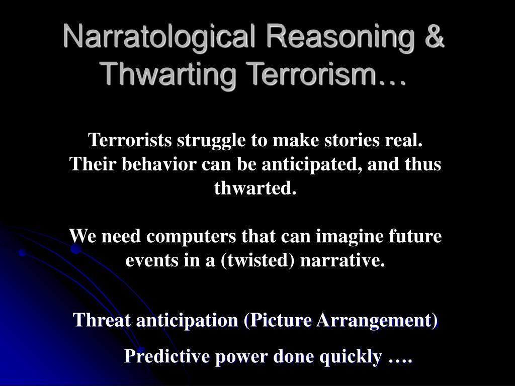 Narratological Reasoning & Thwarting Terrorism…