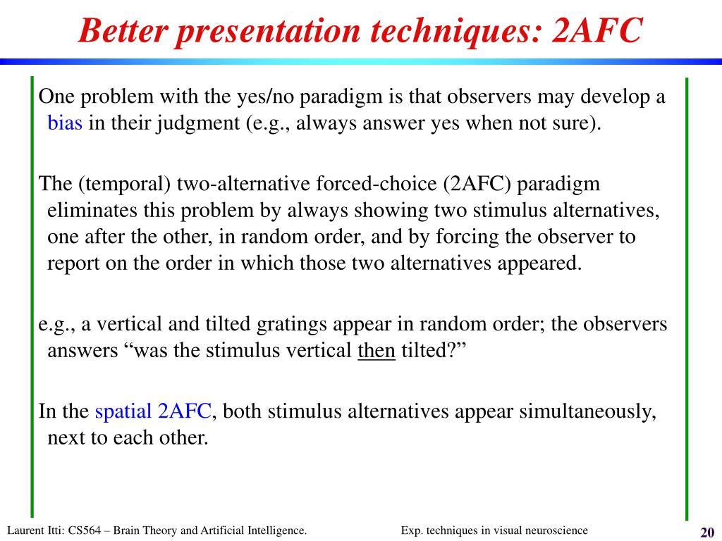Better presentation techniques: 2AFC