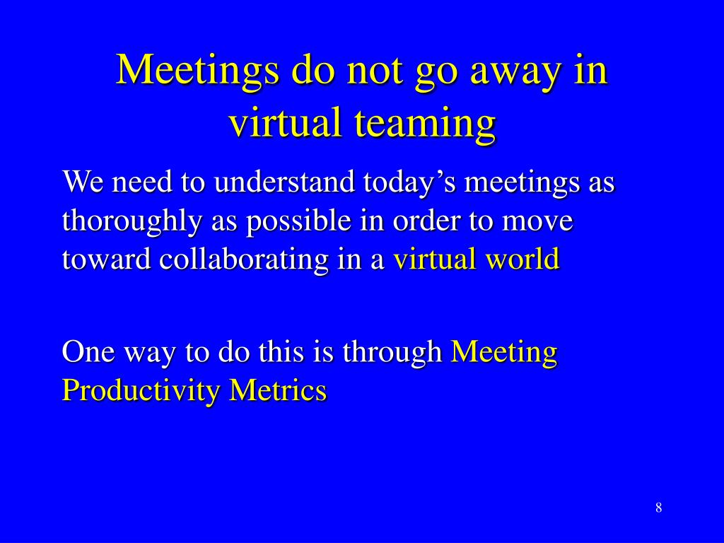Meetings do not go away in virtual teaming