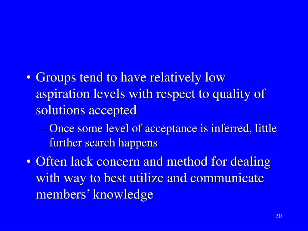 Groups tend to have relatively low aspiration levels with respect to quality of solutions accepted